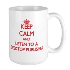 Keep Calm and Listen to a Desktop Publisher Mugs