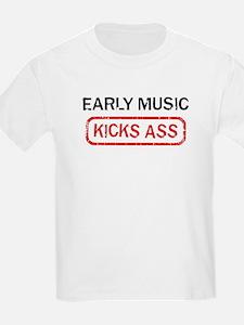 EARLY MUSIC kicks ass T-Shirt