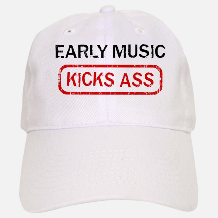 EARLY MUSIC kicks ass Baseball Baseball Cap