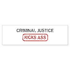 CRIMINAL JUSTICE kicks ass Bumper Bumper Sticker