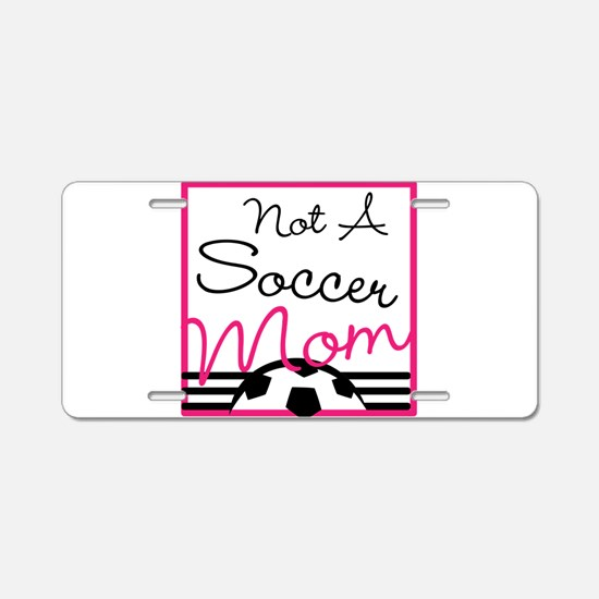 Not A Soccer Mom Aluminum License Plate