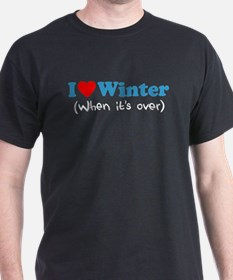Love Winter When Its Over T-Shirt