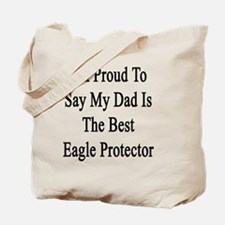 I'm Proud To Say My Dad Is The Best Eagle Tote Bag
