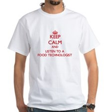 Keep Calm and Listen to a Food Technologist T-Shir