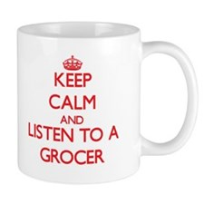Keep Calm and Listen to a Grocer Mugs