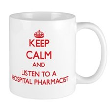 Keep Calm and Listen to a Hospital Pharmacist Mugs