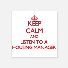 Keep Calm and Listen to a Housing Manager Sticker
