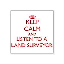 Keep Calm and Listen to a Land Surveyor Sticker