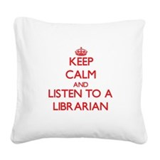 Keep Calm and Listen to a Librarian Square Canvas