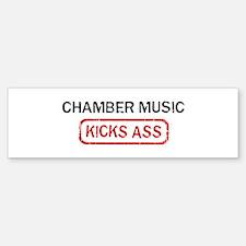 CHAMBER MUSIC kicks ass Bumper Bumper Bumper Sticker