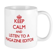 Keep Calm and Listen to a Magazine Editor Mugs
