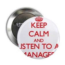 """Keep Calm and Listen to a Manager 2.25"""" Button"""