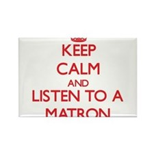 Keep Calm and Listen to a Matron Magnets