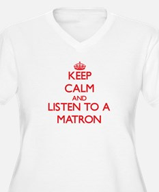 Keep Calm and Listen to a Matron Plus Size T-Shirt