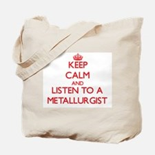 Keep Calm and Listen to a Metallurgist Tote Bag