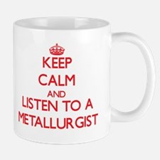 Keep Calm and Listen to a Metallurgist Mugs