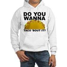 Do You Wanna Taco Bout It Talk About Hoodie Sweats