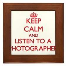 Keep Calm and Listen to a Photographer Framed Tile