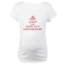 Keep Calm and Listen to a Photographer Shirt