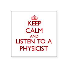 Keep Calm and Listen to a Physicist Sticker