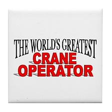 """The World's Greatest Crane Operator"" Tile Coaster"