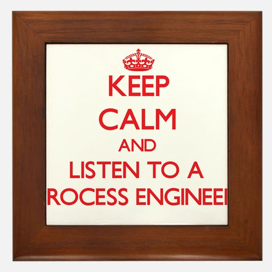 Keep Calm and Listen to a Process Engineer Framed