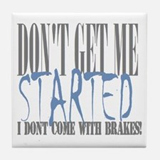 don't get me started Tile Coaster