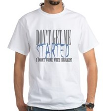 don't get me started Shirt