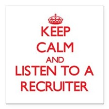 Keep Calm and Listen to a Recruiter Square Car Mag