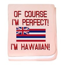 I'm Perfect I'm Hawaiian baby blanket