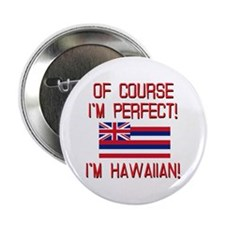 "I'm Perfect I'm Hawaiian 2.25"" Button"