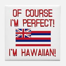 I'm Perfect I'm Hawaiian Tile Coaster
