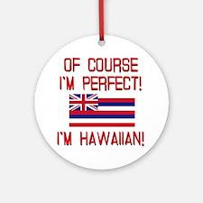 I'm Perfect I'm Hawaiian Ornament (Round)