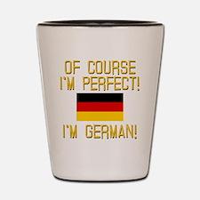 I'm Perfect I'm German Shot Glass