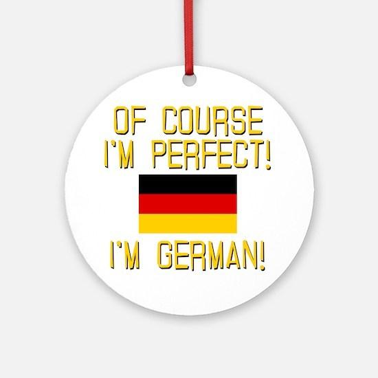 I'm Perfect I'm German Ornament (Round)