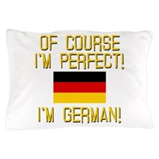 I'm Perfect I'm German Pillow Case
