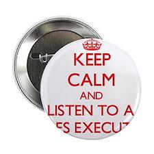 "Keep Calm and Listen to a Sales Executive 2.25"" Bu"