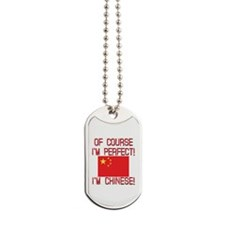 Of Course I'm Perfect I'm Chinese Dog Tags