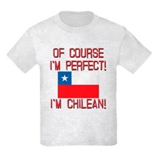 Of Course Im Perfect Im Chilean T-Shirt