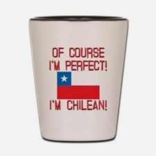 Of Course Im Perfect Im Chilean Shot Glass