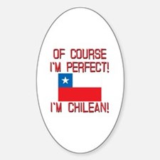 Of Course Im Perfect Im Chilean Sticker (Oval)