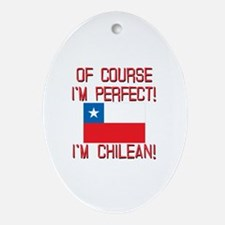 Of Course Im Perfect Im Chilean Ornament (Oval)
