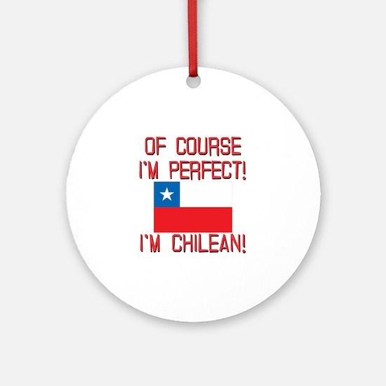 Of Course Im Perfect Im Chilean Ornament (Round)