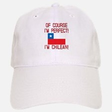 Of Course Im Perfect Im Chilean Baseball Baseball Cap