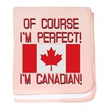 Of Course Im Perfect Im Canadian baby blanket