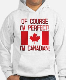Of Course Im Perfect Im Canadian Hoodie