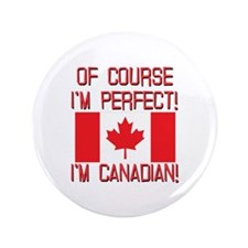 """Of Course Im Perfect Im Canadian 3.5"""" Button"""