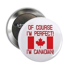 """Of Course Im Perfect Im Canadian 2.25"""" Button"""