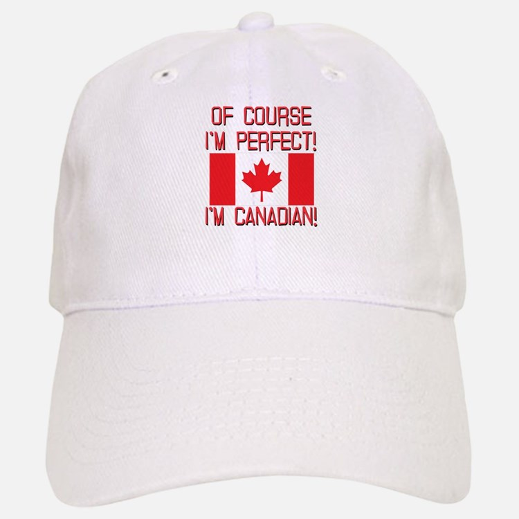 Of Course Im Perfect Im Canadian Baseball Baseball Cap
