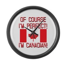 Of Course Im Perfect Im Canadian Large Wall Clock